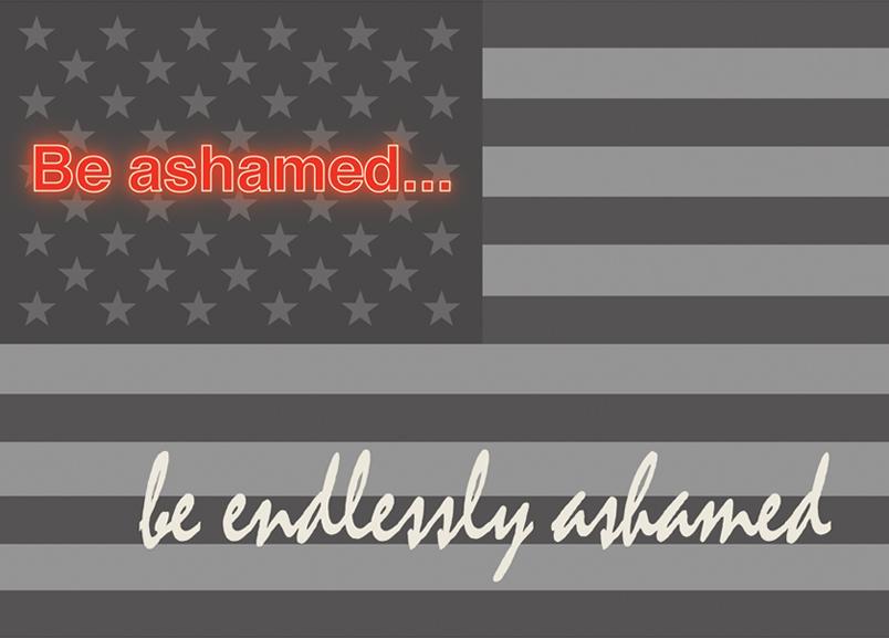 Be ashamed… be endlessly ashamed